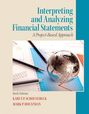 Interpreting and Analyzing Financial Statements By Schoenebeck, Karen P./ Holtzman, Mark P.